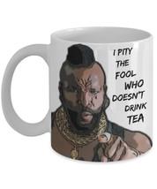 "Mr. T. I Pity The Fool ""Funny Tea Mugs"" Who Doesn't Drink Tea - Funny Te... - $14.95"