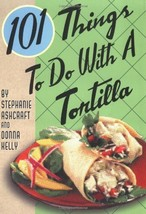 101 Things to Do with a Tortilla [Spiral-bound] Ashcraft, Stephanie and ... - $4.46