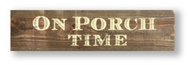 Item 8811 - Porch Sign on Cedar Board - On Porch Time - size 5 x 25 - ru... - $30.00