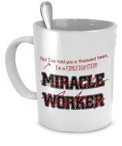 Funny Firefighter Mug- I've Told You Thousand Times I'm Not A Miracle Worker-... - $14.65