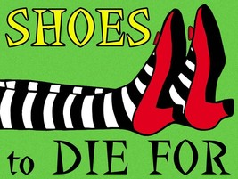Shoes to Die For Wizard of Oz, WOZ Humor Metal Sign - $29.95