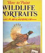 How to Paint Wildlife Portraits H.P. McLaughlin 1560100419 - $10.00
