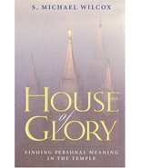 House of Glory: Finding Personal Meaning in the Temple Wilcox, S. Michael - $2.00