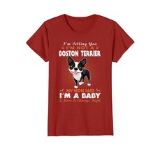 Im Telling You Im Not A Boston Terrier Im A Baby T-Shirt - $19.99+