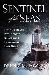 Sentinel of the Seas: Life and Death at the Most Dangerous Lighthouse Ever...