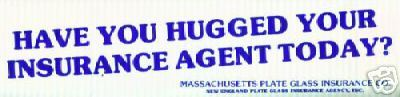 HAVE YOU HUGGED: Your Insurance Agent - BUMPER STICKER