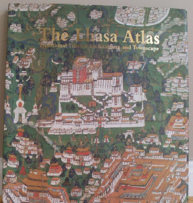 Primary image for The Lhasa Atlas - Traditional Tibetan Architecture and Townscape