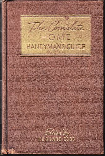 The Complete Home Handyman's Guide-Home repairs/improvements,1950;500pgs;16 chap