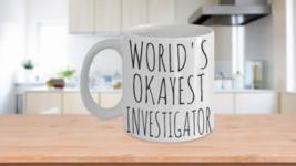 Worlds Okayest Investigator Mug Funny Gift Private Fraud Legal Investiga... - $14.65+