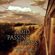 Amid Passing Things (CD) by Curtis Stephan
