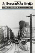 It Happened in Seattle: Remarkable Events That Shaped History (It Happened In Se image 1