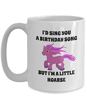 Little Pony Mug - I'd Sing You A Birthday Song But I'm A Little Hoarse - 15oz Co - $16.82