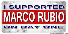 I Supported Marco Rubio On Day One Aluminum License plate - $13.81