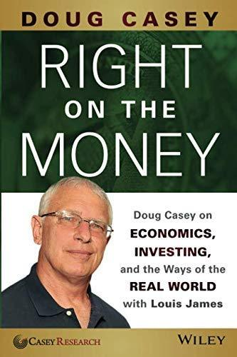 Right on the Money: Doug Casey on Economics, Investing, and the Ways of the Real