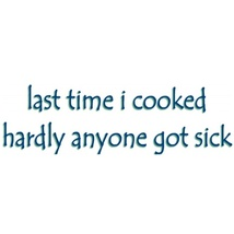 """Last Time I Cooked Hardly Anyone Got Sick"" Fun... - $9.85"