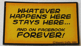 Whatever Happens Here Stays Here...And On Facebook For Magnetic Graffiti magnet  - $16.82