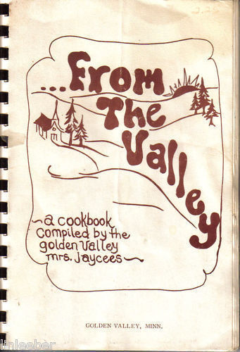 FROM THE VALLEY-COOKBOOK BY GOLDEN VALLEY,MN-MRS.JAYCEE