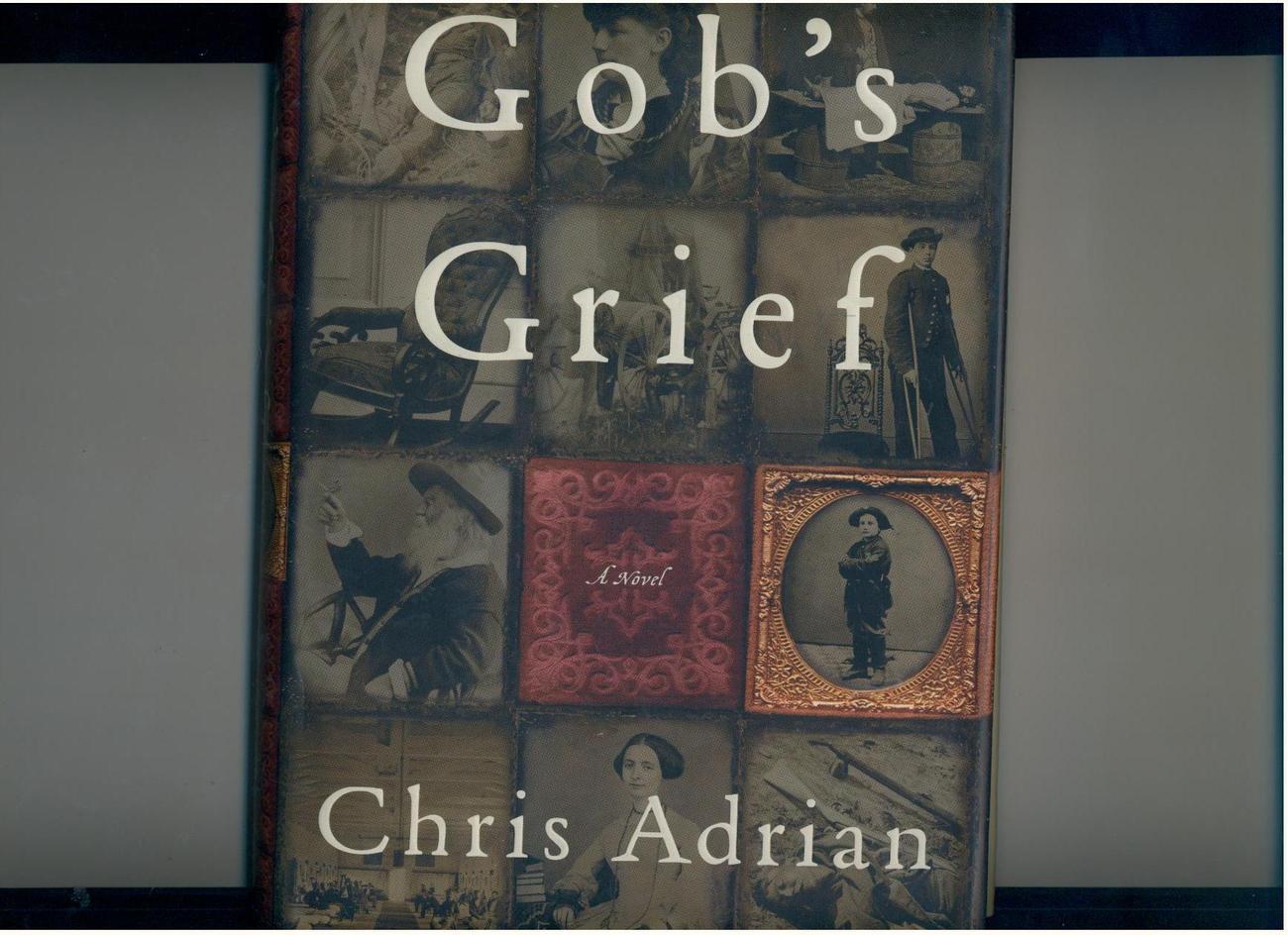 Chris Adrian -- GOB'S GRIEF - 2000 - hb/dj, 1st ed. - debut  novel