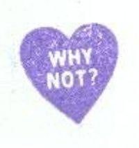 Conversation Heart Rubber Stamp WHY NOT ? valentine - $5.00