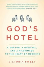 God's Hotel: A Doctor, a Hospital, and a Pilgrimage to the Heart of Medicine [Pa image 2
