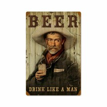 Beer Drink Like a Man Cowboy Alcohol Metal Sign  - $29.95