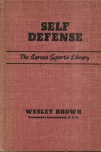 Self defense (The Barnes sports library) Hardcover – 1951 by Wesley Brown  - $49.99