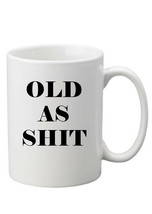 Personalised Rude Swearing Old As S**T Mug Perfect Gift - $8.93