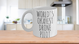Worlds Okayest Drone Pilot Mug Funny Birthday Gift For Him Boyfriend Cof... - $14.65+