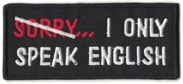 Sorry I Only Speak English Embroidered Iron-On Patch - 3 1/2 x 1 1/2 inch - $5.89