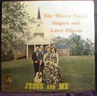 Morris Family Singers with Larry Pilgrim - Jesus and Me - Old Masters OM711
