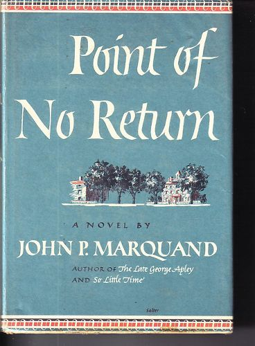 Point of No Return-John P. Marquand;1949 HCDJ-Business Executive SUCCESS NOVEL