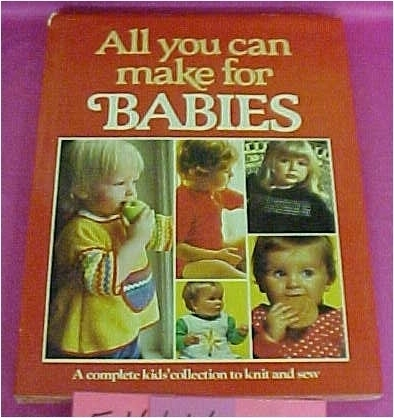 Book, All You Can Make For Babies, Knitting and Sewing,  Hardcover, Vintage 1976