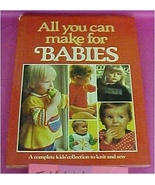 Book, All You Can Make For Babies, Knitting and Sewing,  Hardcover, Vint... - $7.00