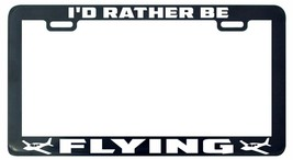 I'd rather be flying license plate frame tag holder - $5.99