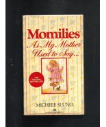 Momilies, As My Mother Used to Say...Michelle Slung, Paperback Book, 1988 - $3.20