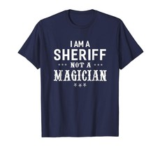 New Shirts - I'm A Sheriff Not A Magician - Unisex T-shirt Funny Men - $19.95+