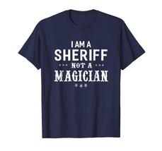 New Shirts - I'm A Sheriff Not A Magician - Unisex T-shirt Funny Men - $19.95+