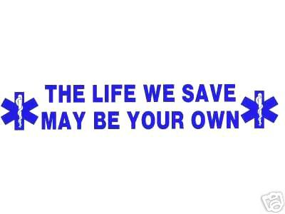 THE LIFE WE SAVE MAY BE YOUR OWN  Large EMS Vinyl Decal - EMT, EMS, PARAMEDIC image 3