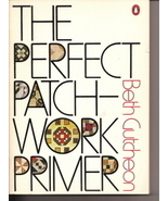 The Perfect Patchwork Primer Beth Gutcheon Quilt Making - $5.00
