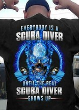 Everybooy Is A Scuba Diver Until The Real Scuba Viver Shows Up - $12.99