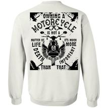 Being A Biker T Shirt, Owning A Motorcycle Is Not A Matter Of Life Or Death Swea - $16.99+