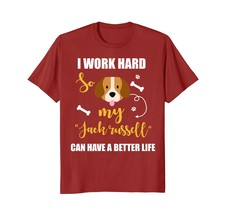 I Work Hard So My Jack Russell Can Have A Better Life Tee - $17.99+