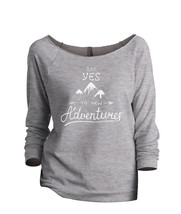 Thread Tank Say yes to new adventures Women's Slouchy 3/4 Sleeves Raglan... - $24.99+