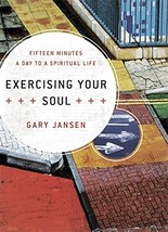 Exercising Your Soul: Fifteen Minutes a Day to a Spiritual Life Jansen, Gary image 2