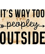 Top Shelf Novelties It's Way Too Peopley Outside (v1) Laminated Funny In... - $8.77