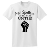 Bad Spellers of the World Untie! - T-Shirt - Shirt - Adult Tee Sizes S-2XL - $10.39+