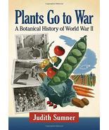 Plants Go to War: A Botanical History of World War II [Paperback] Sumner... - $65.12