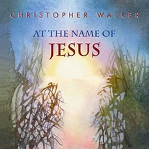 At the Name of Jesus - CD by Christopher Walker