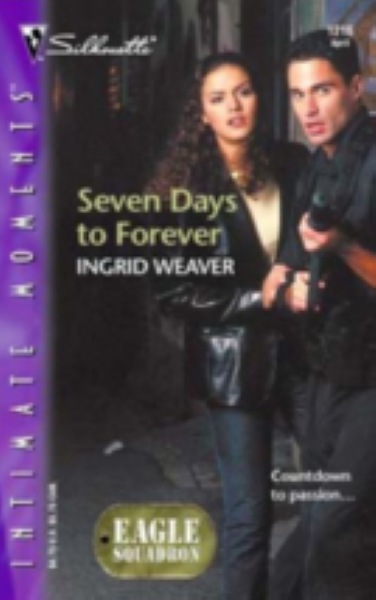 Seven Days to Forever : Eagle Squadron by Ingrid Weaver