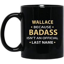 Text Custom Mug for Mom, Dad - Wallace Because Badass - Funny Quote Birr... - $21.73